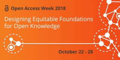 Open Access Week 2018: Designing Equitable Foundations for Open Knowledge 22–28 October 2018