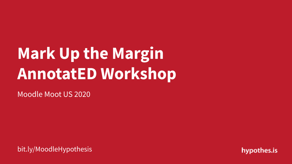 Title slide for Hypothesis's Mark Up the Margin AnnotatED Workshop at Moodle Moot US 2020.