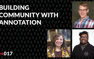 """thumbnail images of Andy Bowles Petersen, Hayley Stefan, and Arun Jacob and the words """"Building Community With Annotation"""""""